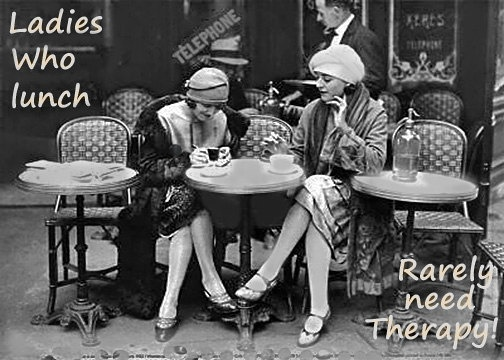 Ladies who brunch rarely need therapy!!!